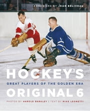 Hockey's Original 6 - Great Players of the Golden Era ebook by Mike Leonetti,Harold Barkley,Jean Béliveau