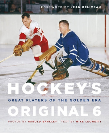 Hockey's Original 6 - Great Players of the Golden Era ebook by Mike Leonetti,Harold Barkley