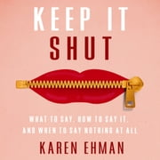 Keep It Shut - What to Say, How to Say It, and When to Say Nothing at All audiobook by Karen Ehman