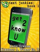 Get 2 Know U Text Junkies: Book 1 ebook by Katie Dunham