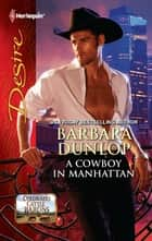 A Cowboy in Manhattan - A Sexy Western Contemporary Romance ebook by Barbara Dunlop