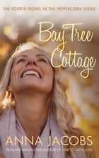Bay Tree Cottage ebook by Anna Jacobs