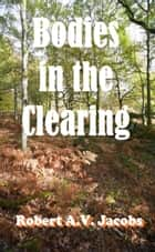 Bodies in the Clearing ebook by Robert A.V. Jacobs