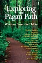 Exploring the Pagan Path - Wisdom From the Elders ebook by Kristen Madden, Starhawk, Raven Grimassi,...