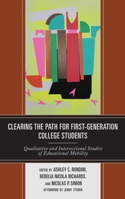 Clearing the Path for First-Generation College Students - Qualitative and Intersectional Studies of Educational Mobility ebook by Ashley C. Rondini, Bedelia Nicola Richards, Nicolas P. Simon,...