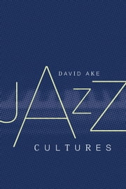 Jazz Cultures ebook by Ake, David
