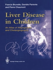 Liver Disease in Children - An Atlas of Angiography and Cholangiography ebook by Francis Brunelle, Daniele Pariente, Pierre Chaumont