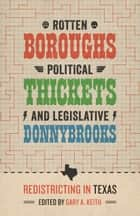 Rotten Boroughs, Political Thickets, and Legislative Donnybrooks ebook by Gary A. Keith