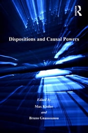 Dispositions and Causal Powers ebook by Bruno Gnassounou,Max Kistler