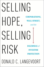 Selling Hope, Selling Risk - Corporations, Wall Street, and the Dilemmas of Investor Protection ebook by Donald C. Langevoort