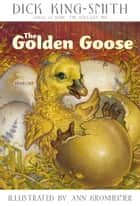The Golden Goose ebook by Dick King-Smith