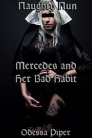Naughty Nun, Mercedes and Her Bad Habit ebook by Odessa Piper