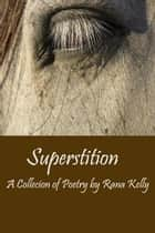 Superstition ebook by Rana Kelly
