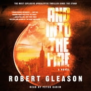 And Into the Fire - A Novel audiobook by Robert Gleason