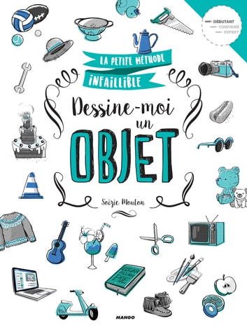 Dessine-moi un objet ebook by Soizic Mouton