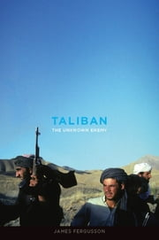 Taliban - The Unknown Enemy ebook by James Fergusson