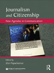 Journalism and Citizenship - New Agendas in Communication ebook by Zizi Papacharissi