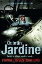 Private Investigations (Bob Skinner series, Book 26) - A gritty Edinburgh mystery of crime and murder ebook by Quintin Jardine