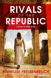 Rivals of the Republic: The Blood of Rome Book 1 ebook by Annelise Freisenbruch