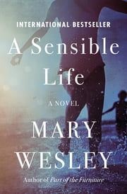 A Sensible Life - A Novel ebook by Mary Wesley