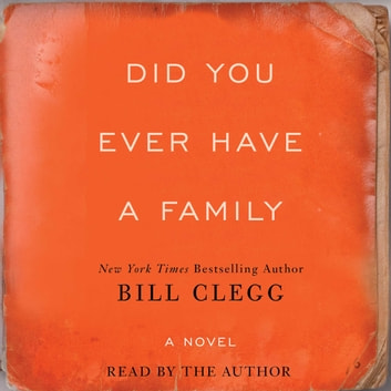Did You Ever Have A Family audiobook by Bill Clegg