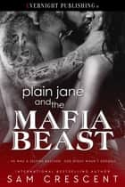 Plain Jane and the Mafia Beast ebook by Sam Crescent