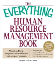 Everything Human Resource Management Book: Attract and keep the people who will drive your company's success ebook by Sharon Anne Waldrop