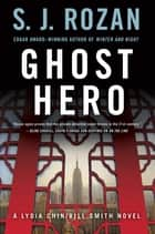 Ghost Hero - A Bill Smith/Lydia Chin Novel ebook by S. J. Rozan