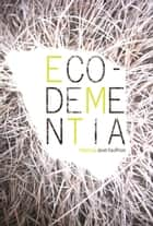 Eco-dementia ebook by Janet Kauffman