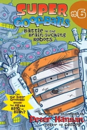 Super Goofballs, Book 6: Battle of the Brain-Sucking Robots ebook by Peter Hannan,Peter Hannan