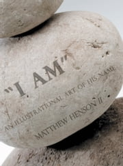 """I Am"" - An Illustrational Art of His Name ebook by Matthew Henson II"