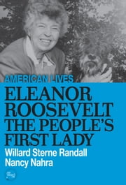 Eleanor Roosevelt: The People's First Lady ebook by Willard Sterne Randall,Nancy Nahra