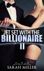 Jet Set With the Billionaire: Two - Jet Set With the Billionaire, #2 ebook by Sarah Miller