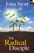 The Radical Disciple - Wholehearted Christian Living ebook by John Stott