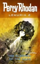 Perry Rhodan Lemuria 2: The Sleeper of the Ages ebook by Hans Kneifel