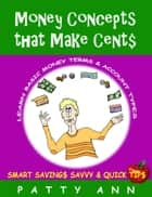 Money Concepts That Make Cent$: Learn Basic Money Terms & Account Types ebook by Patty Ann