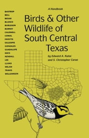 Birds and Other Wildlife of South Central Texas - A Handbook ebook by Edward A. Kutac,S. Christopher  Caran