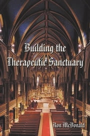 Building the Therapeutic Sanctuary ebook by Ron McDonald
