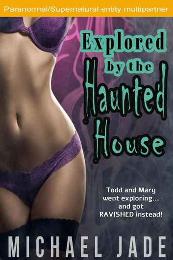 Explored by the Haunted House ebook by Michael Jade