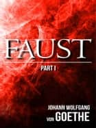 Faust (Part I) ebook by Johann Wolfgang von Goethe