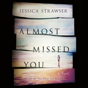 Almost Missed You - A Novel audiobook by Jessica Strawser