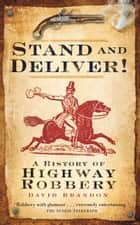 Stand and Deliver! - A History of Highway Robbery ebook by David Brandon