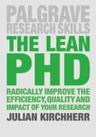 The Lean PhD - Radically Improve the Efficiency, Quality and Impact of Your Research ebook by Julian Kirchherr