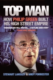 Top Man - How Philip Green built his High Street Empire ebook by Stewart Lansley