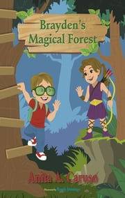 Brayden's Magical Forest: Book 3 in the Brayden's Magical Journey Series ebook by Anita A. Caruso