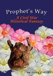 Prophet's Way - A Civil War Historical Fantasy ebook by Perry L. Angle