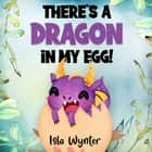 There's a Dragon in my Egg! ebook by Isla Wynter