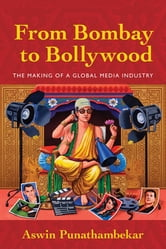 From Bombay to Bollywood - The Making of a Global Media Industry ebook by Aswin Punathambekar