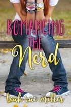 Romancing the Nerd ebook by Leah Rae Miller