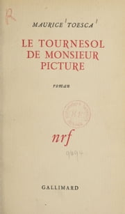 Le tournesol de monsieur Picture ebook by Maurice Toesca